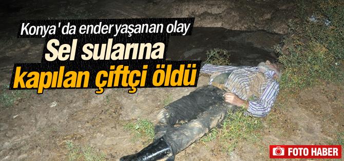 Sel sularına kapılan çiftçi öldü