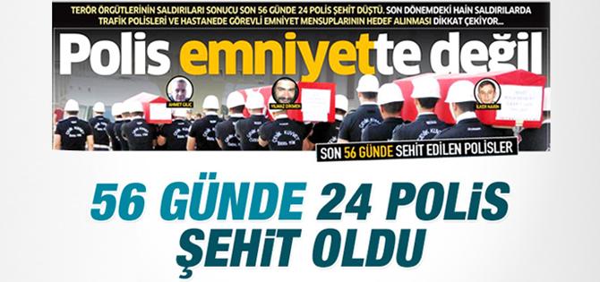 56 Günde 24 Polis ŞEHİT OLDU, Polis Emniyette Değil