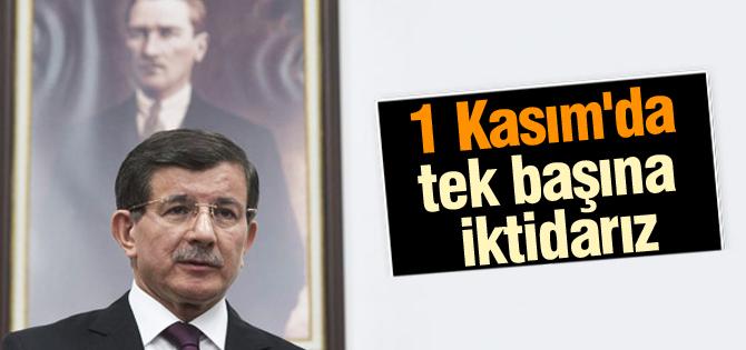 Davutoğlu: 1 Kasımda tek başına iktidarız