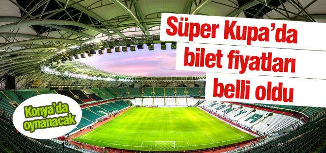 Konyadaki Süper Kupanın bilet fiyatları belli oldu
