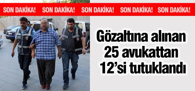 Gözaltına Alınan 25 Avukattan 12'si Tutuklandı